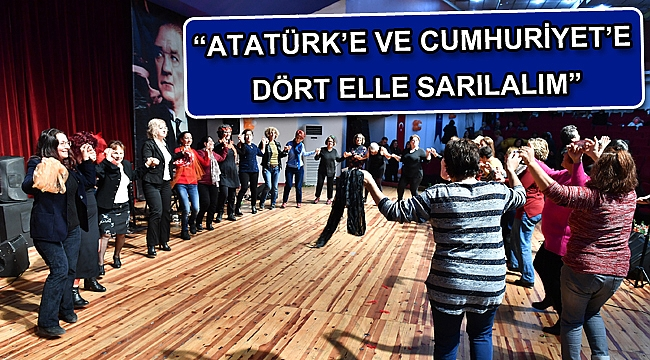 """Atatürk'e ve Cumhuriyet'e dört elle sarılalım"""