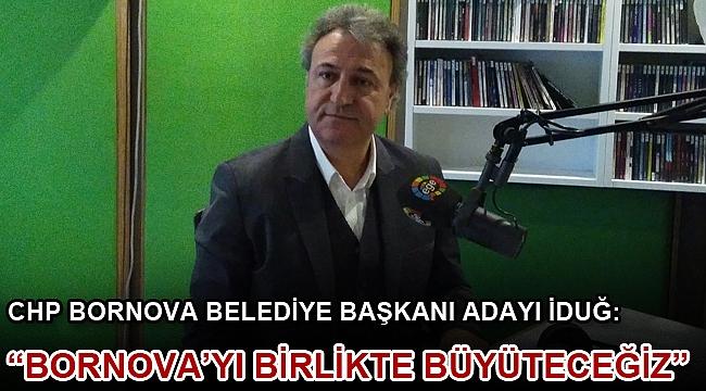 """""""BORNOVA'YI BİRLİKTE BÜYÜTECEĞİZ"""""""