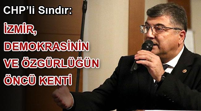 """CHP'li Sındır, """"İzmir, demokrasinin ve özgürlüğün öncü kenti"""""""