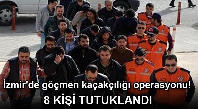 İzmir'de göçmen kaçakçılığı operasyonu! 8 kişi tutuklandı