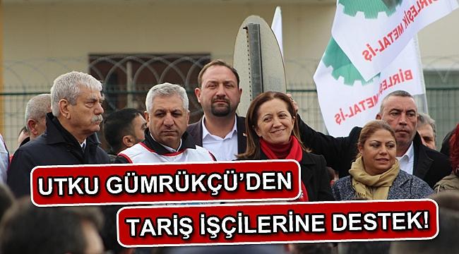 Utku Gümrükçü'den TARİŞ İşçilerine Destek!