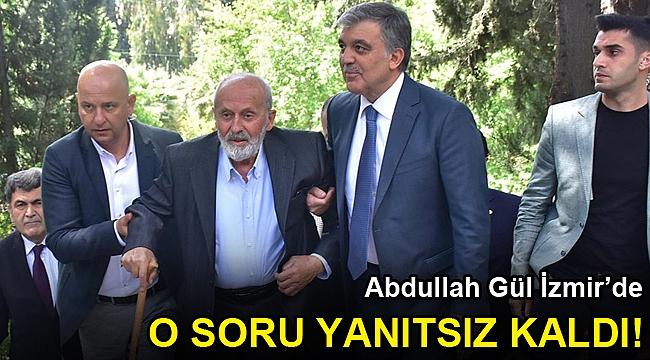 Abdullah Gül İzmir'de!
