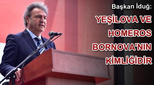 Başkan İduğ: Yeşilova ve Homeros Bornova'nın kimliğidir