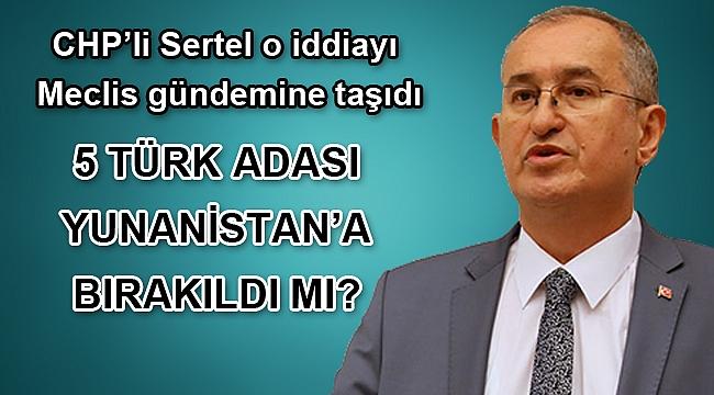 CHP'li Sertel o iddiayı Meclis gündemine taşıdı
