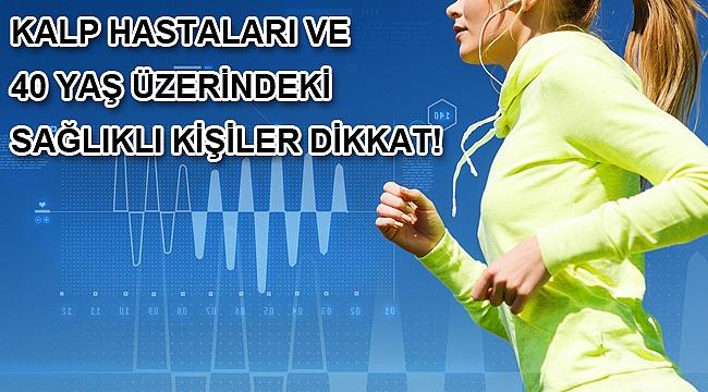 Kalp hastaları ve 40 yaş üzerindeki sağlıklı kişiler dikkat!