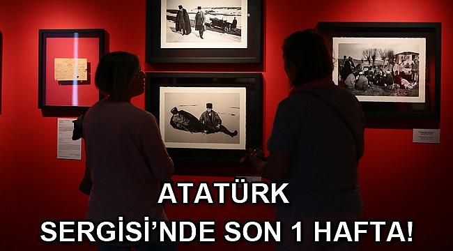 ATATÜRK SERGİSİ'NDE SON 1 HAFTA