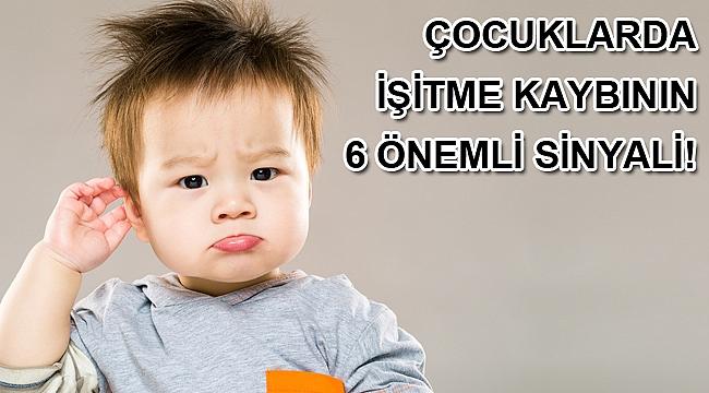 ÇOCUKLARDA İŞİTME KAYBININ 6 ÖNEMLİ SİNYALİ!