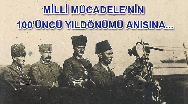 Milli Mücadele'nin 100'üncü yıldönümü anısına...