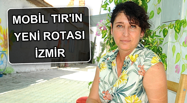 Mobil Tır'ın yeni rotası İzmir