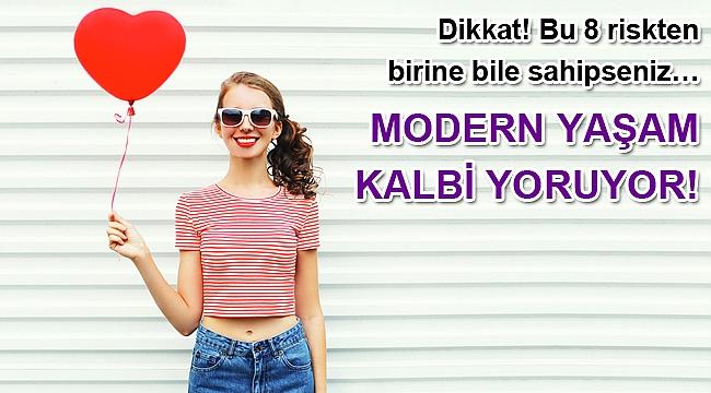 MODERN YAŞAM KALBİ YORUYOR!