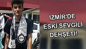İzmir'de eski sevgili dehşeti!