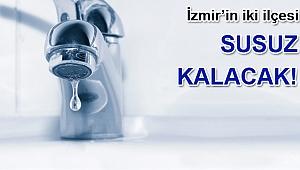 İzmir'in iki ilçesi susuz kalacak