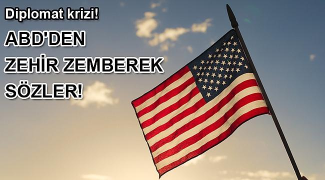 Diplomat krizi! ABD'den zehir zemberek sözler!