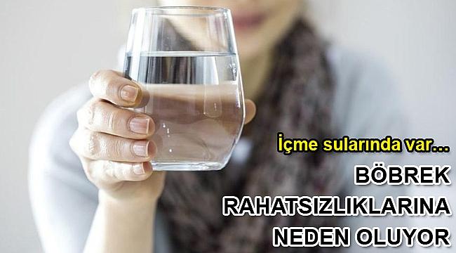İçme sularında var… Böbrek rahatsızlıklarına neden oluyor