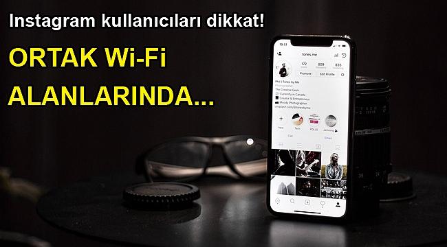 Instagram kullanıcıları dikkat! Ortak Wi-Fi alanlarında...