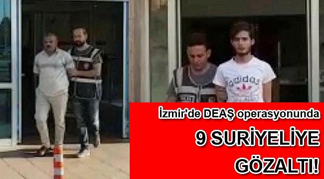 İzmir'de DEAŞ operasyonunda 9 Suriyeliye gözaltı