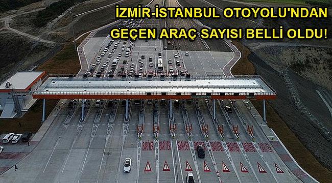 Bakan duyurdu: İzmir-İstanbul Otoyolu'ndan geçen araç sayısı belli oldu!