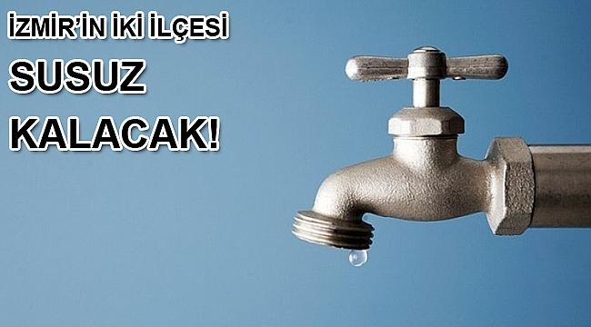 İzmir'in iki ilçesi susuz kalacak!