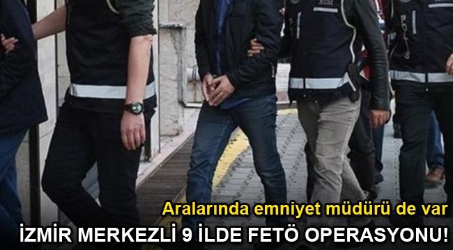 İzmir merkezli 9 ilde FETÖ operasyonu! 14 kişi hakkında gözaltı kararı