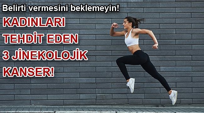 KADINLARI TEHDİT EDEN 3 JİNEKOLOJİK KANSER!