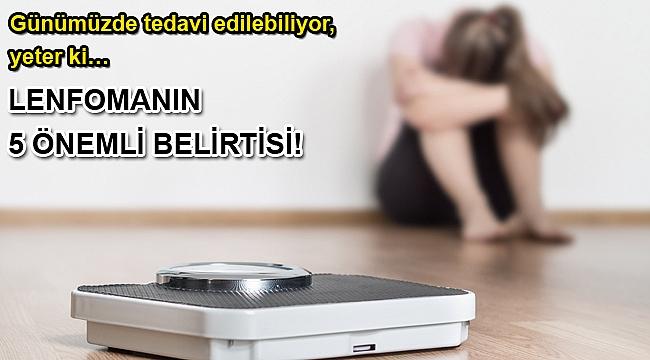 LENFOMANIN 5 ÖNEMLİ BELİRTİSİ!