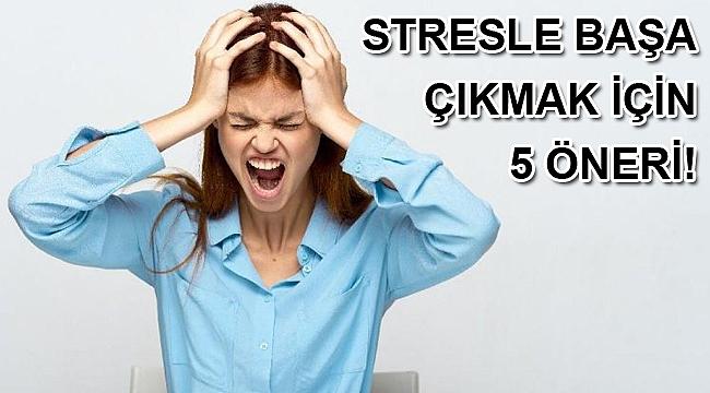 Stresle başa çıkmak için 5 öneri