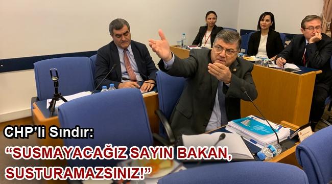 "CHP'li Sındır, ""susmayacağız sayın bakan, susturamazsınız!"""