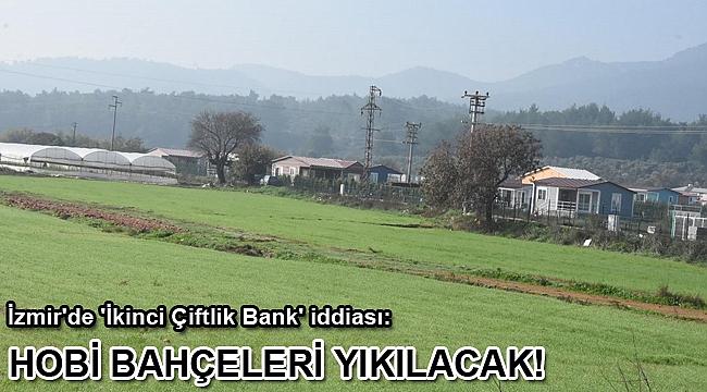 İzmir'de 'İkinci Çiftlik Bank' iddiası: Hobi bahçeleri yıkılacak!