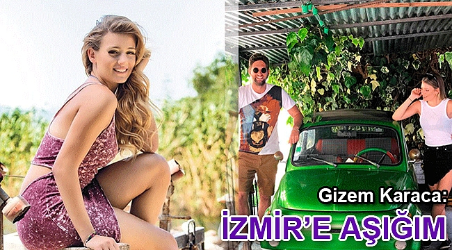 'İzmir'e aşığım'