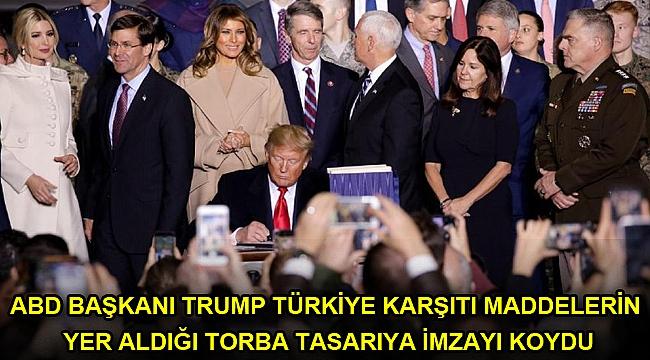 ABD Başkanı Trump Türkiye karşıtı maddelerin yer aldığı torba tasarıya imzayı koydu