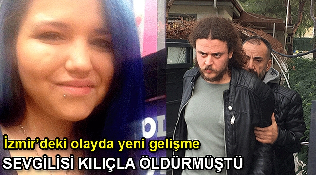 İzmir'de sevgilisi tarafından kılıçla öldürülen Zülal Tütüncü davasında yeni gelişme