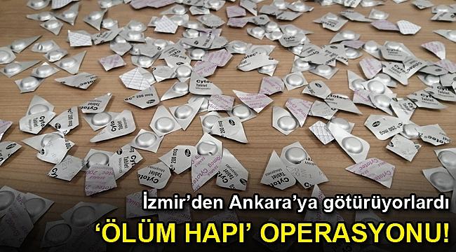 İzmir'den Ankara'ya götürüyorlardı... 'Ölüm hapı' operasyonu!