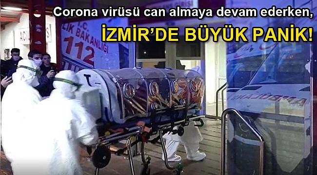 Corona virüsü can almaya devam ederken, İzmir'de büyük panik!
