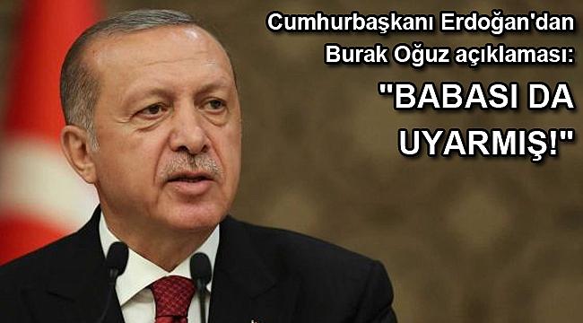 Cumhurbaşkanı Erdoğan'dan Burak Oğuz açıklaması: