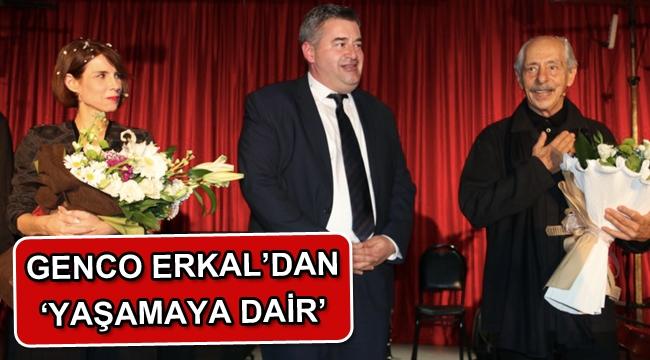 Genco Erkal'dan 'Yaşamaya Dair'