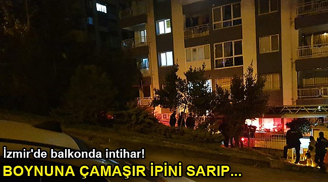 İzmir'de balkonda intihar! Boynuna çamaşır ipini sarıp...
