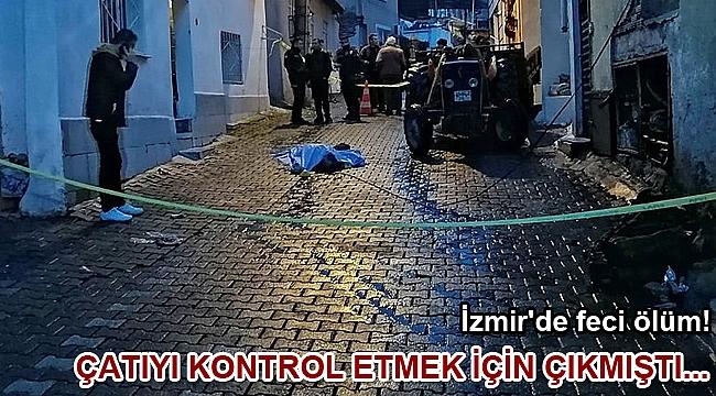 İzmir'de feci ölüm! Çatıyı kontrol etmek için çıkmıştı...