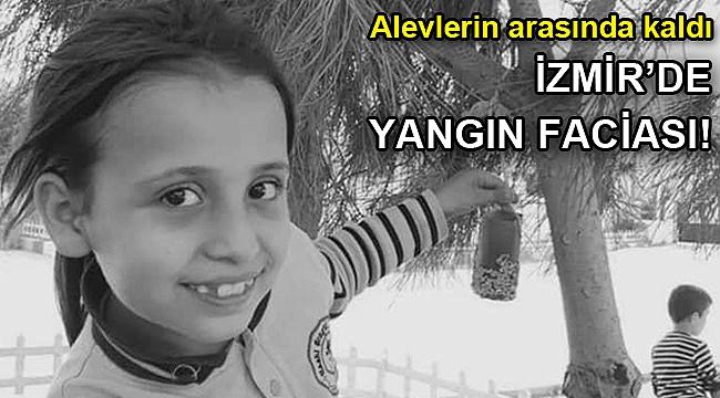 İzmir'de korkunç yangın! 11 yaşındaki kız kurtarılamadı
