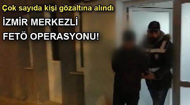 İzmir merkezli FETÖ operasyonu! Çok sayıda kişi gözaltına alındı