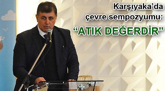 """Karşıyaka'da çevre sempozyumu: """"Atık Değerdir"""""""