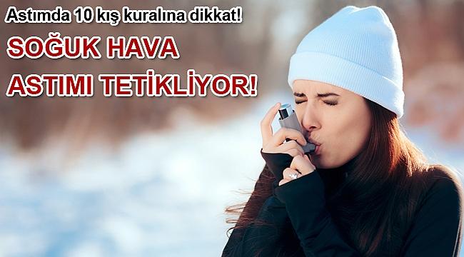 SOĞUK HAVA ASTIMI TETİKLİYOR!