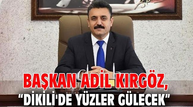 """Başkan Kırgöz, """"Dikili'de Yüzler Gülecek"""""""
