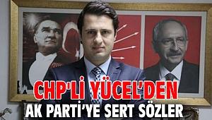 CHP'li Yücel'den AK Parti'ye sert sözler