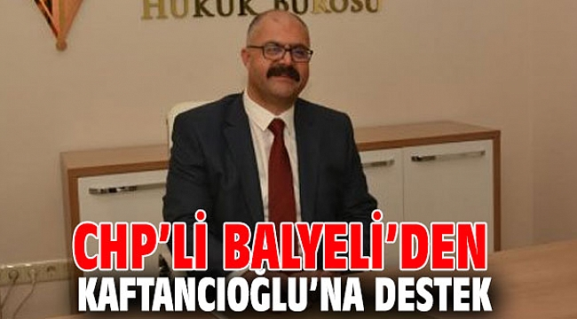 CHP'li Balyeli'den Kaftancıoğlu'na destek
