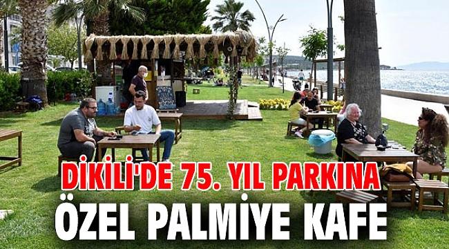 Dikili'de Palmiye Kafe açıldı!
