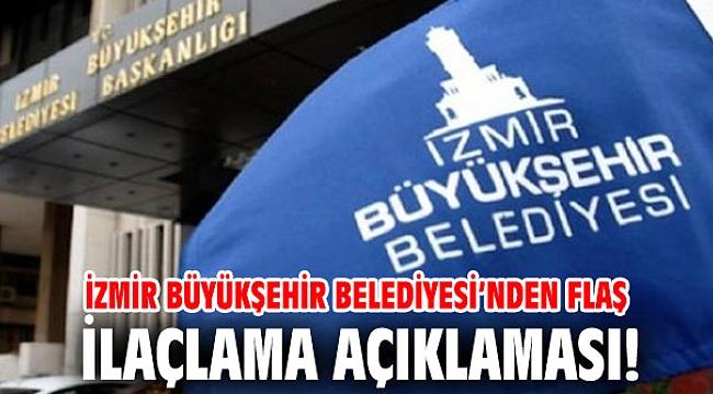 İzmir Büyükşehir Belediyesi'nden flaş ilaçlama açıklaması!