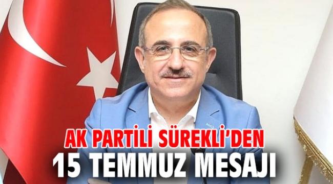 AK Partili Sürekli'den 15 Temmuz Mesajı