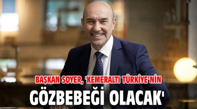 Başkan Soyer, 'Kemeraltı Türkiye'nin gözbebeği olacak'
