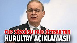 CHP Sözcüsü Faik Öztrak'tan kurultay açıklaması!