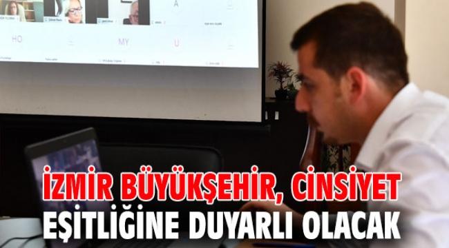 İzmir Büyükşehir cinsiyet eşitliğine duyarlı olacak